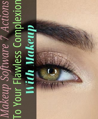 Makeup Software - 7 Actions To Your Flawless Complexion With Makeup