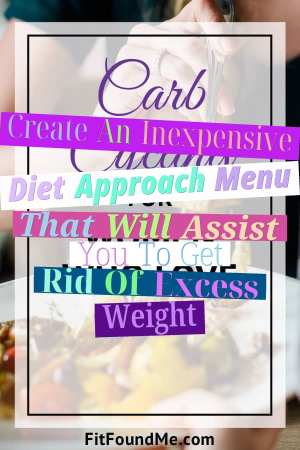 Create An Inexpensive Diet Approach Menu That Will Assist You To Get Rid Of Excess Weight