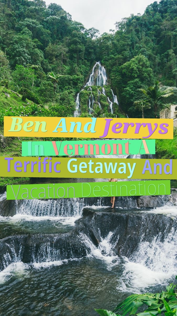 Ben And Jerry's In Vermont - A Terrific Getaway And Vacation Destination