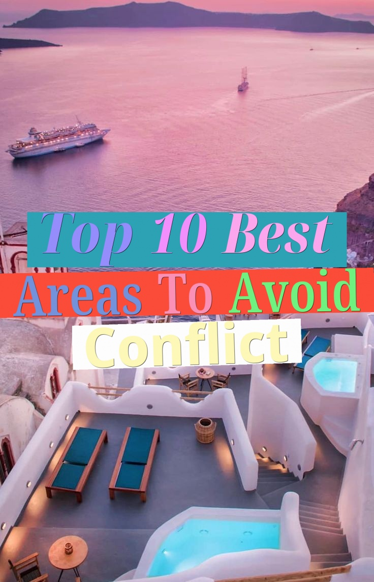Top 10 Best Areas To Avoid Conflict