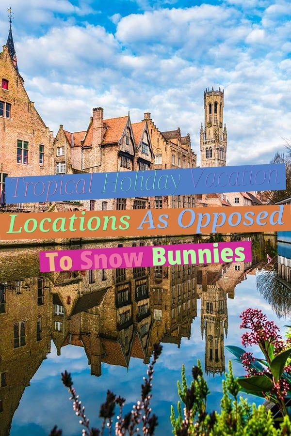 Tropical Holiday Vacation Locations As Opposed To Snow Bunnies