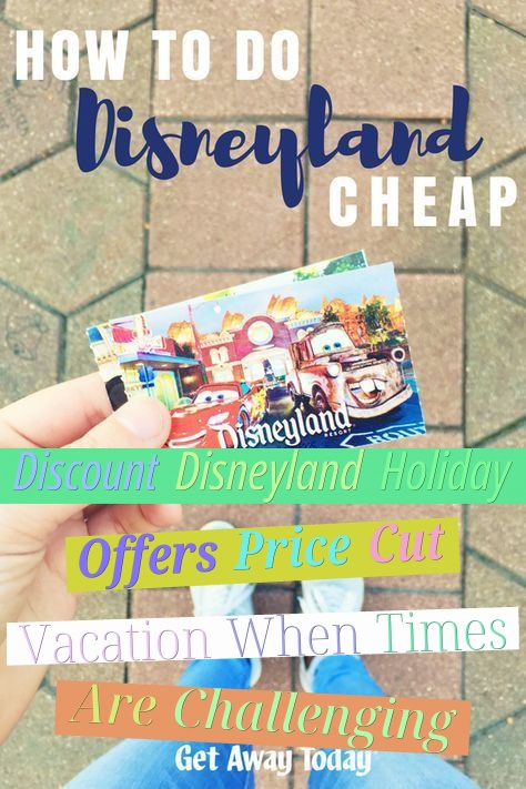 Discount Disneyland Holiday Offers - Price Cut Vacation When Times Are Challenging