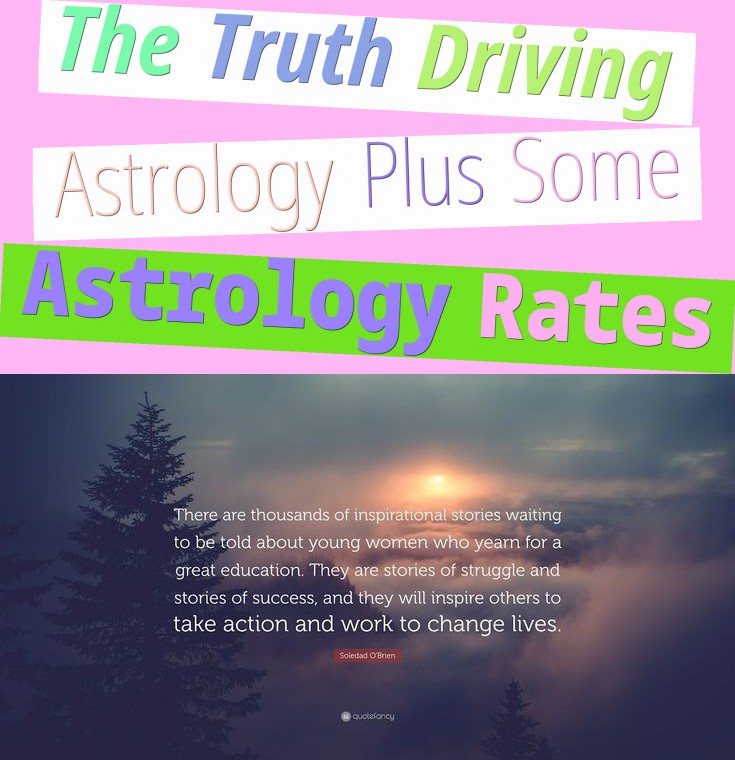 The Truth Driving Astrology Plus Some Astrology Rates