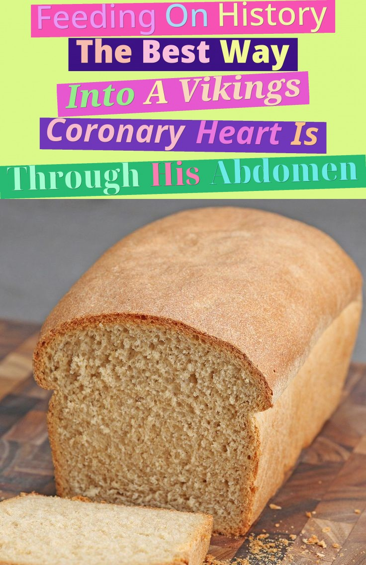 Feeding On History - The Best Way Into A Viking's Coronary Heart Is Through His Abdomen
