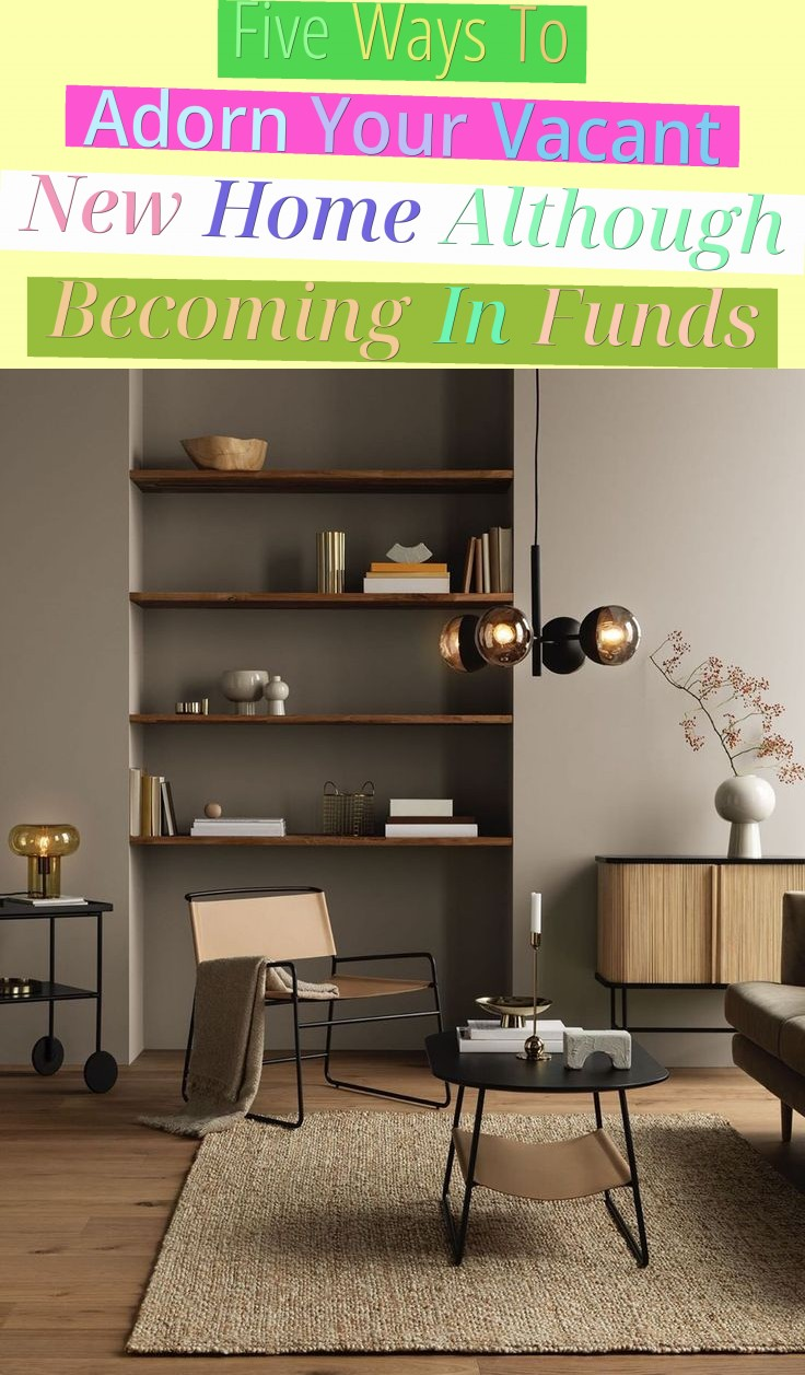 Five Ways To Adorn Your Vacant New Home Although Becoming In Funds